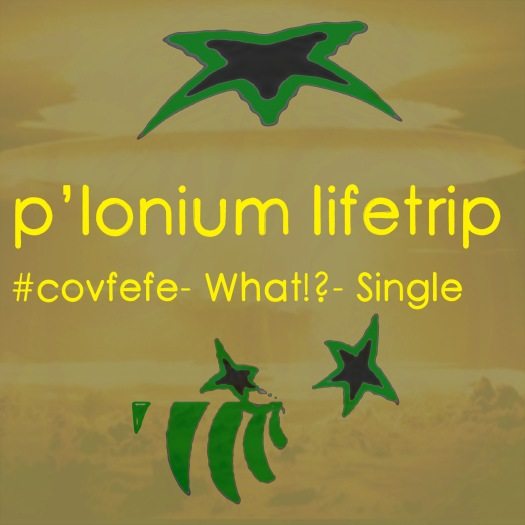P-lonium Lifetrip medium- covfefe- what- Single copy