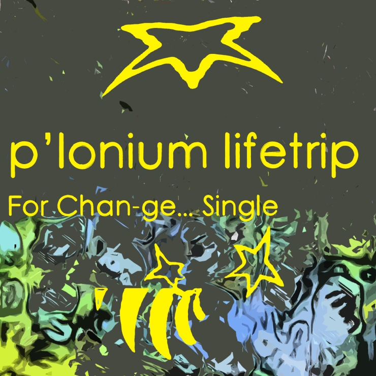 P-lonium Lifetrip medium- For Chan-ge- Single
