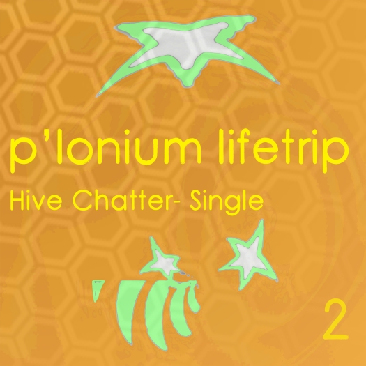 P-lonium Lifetrip medium- Hive Chatter Part 2- Single