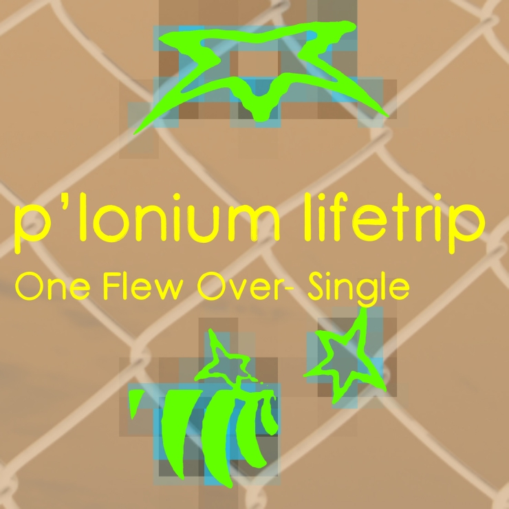 P-lonium Lifetrip medium-One Flew Over- Single