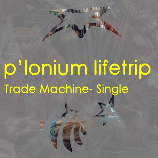 P-lonium Lifetrip medium-Trade Machine- Single copy